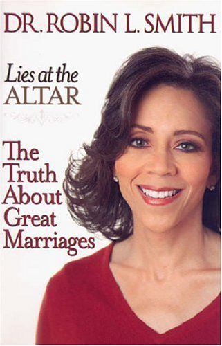 LIES AT THE ALTAR: THE TRUTH ABOUT GREAT MARRIAGES  by  Robin L. Smith