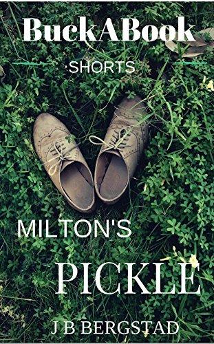 BuckABook Shorts: Miltons Pickle (BuckABook - Book 1) J B Bergstad