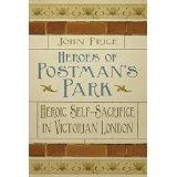 Heroes of Postmans Park: Heroic Self-Sacrifice in Victorian London Dr John Price