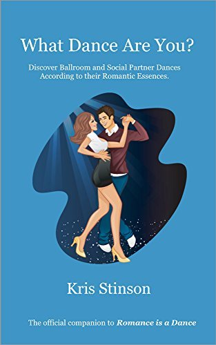 What Dance Are You?: Discover Ballroom and Social Partner Dances According to their Romantic Essences Kris Stinson
