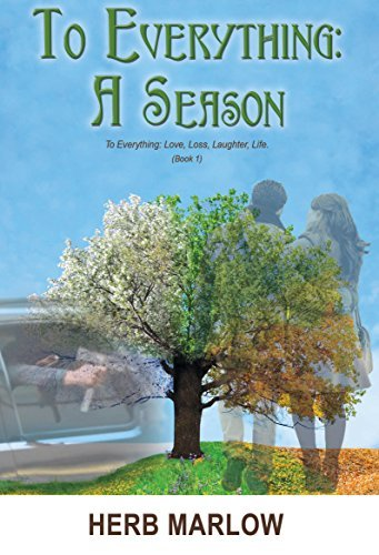To Everything: A Season: To Everything: Love, Loss, Laughter, Life (Book 1) Herb Marlow
