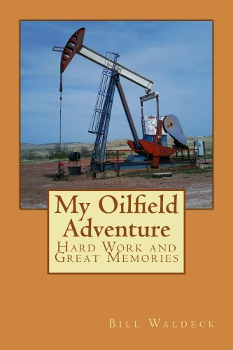 My Oilfield Adventure Bill Waldeck