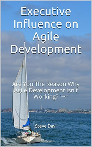 Executive Influence on Agile Development: Are You The Reason Why Agile Development Isnt Working? Steve Davi
