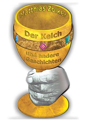 Der Kelch - Kurzgeschichten: Fantasy  by  Matthias Zolker