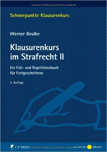Klausurenkurs im Strafrecht II: Ein Fall- und Repetitionsbuch für Fortgeschrittene Werner Beulke