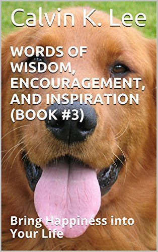 Words of Wisdom, Encouragement, and Inspiration (Book #3): Bring Happiness into Your Life  by  Calvin K. Lee