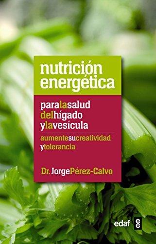 Nutrición Energética: para la salud del hígado y la vesícula: 1  by  Jorge Perez Calvo