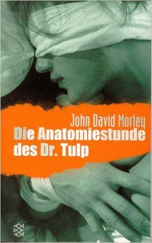 Die Anatomiestunde des Dr. Tulp John David Morley