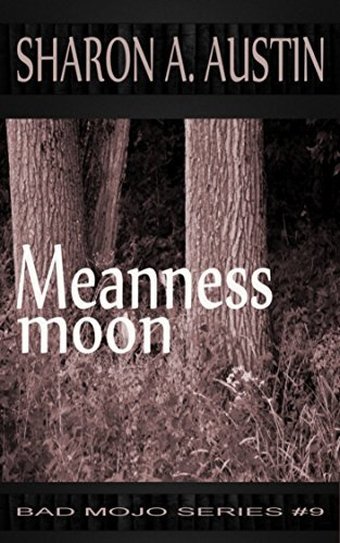 Meanness Moon (Bad Mojo Series Book 9) Sharon A. Austin