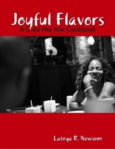Joyful Flavors: A Cést Ma Joie Cookbook  by  Latoya R. Newsom