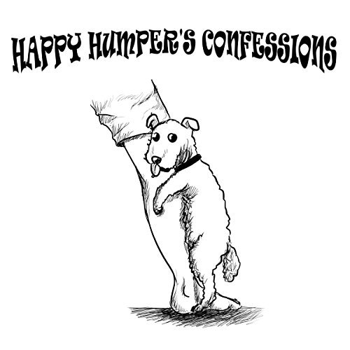 Happy Humpers Confessions  by  Patrick Hatt