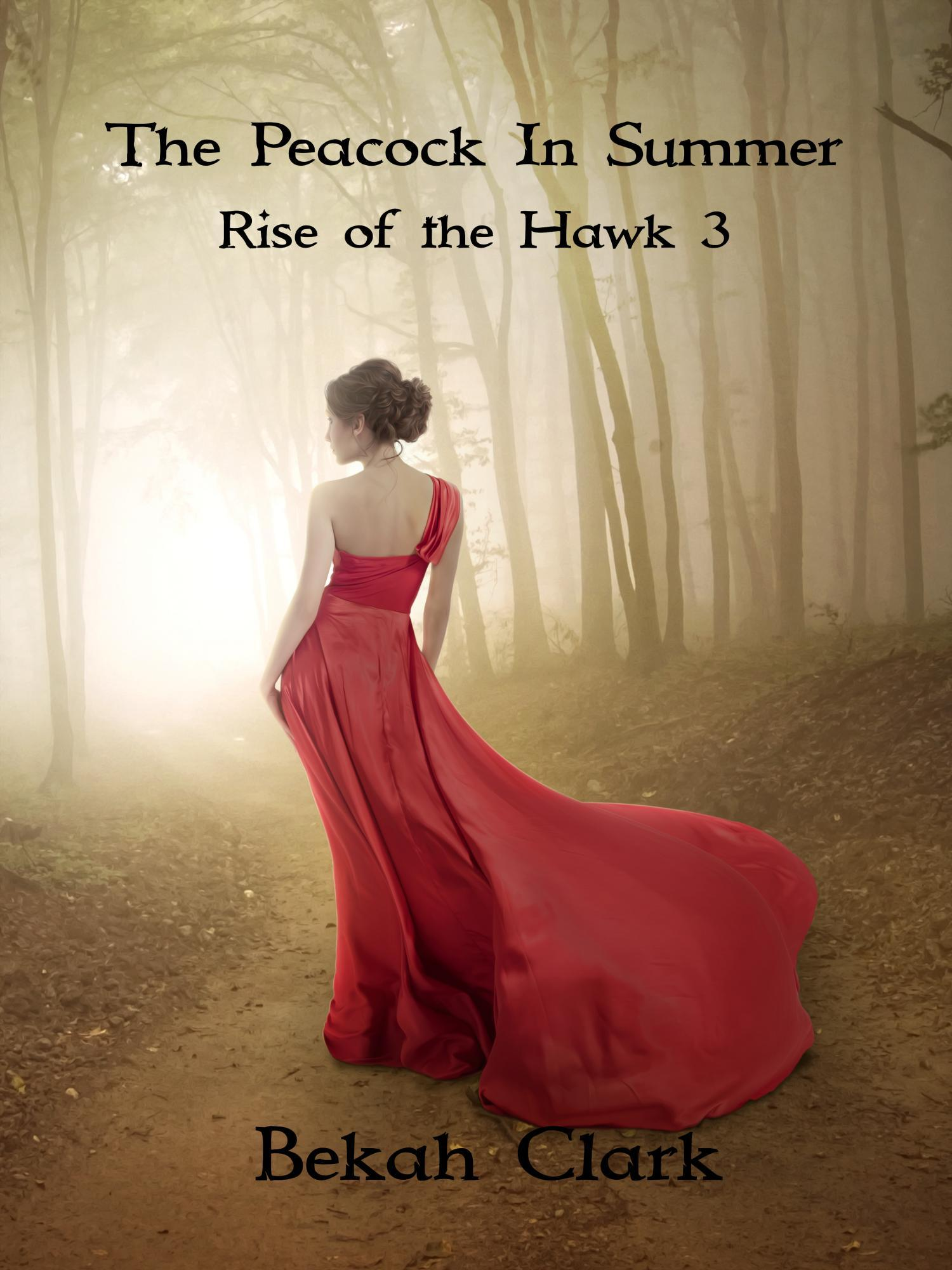 The Peacock In Summer (Rise of The Hawk #3)  by  Bekah Clark