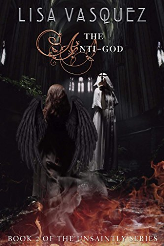The Unsaintly Chronicles: The Anti-God  by  Lisa Vasquez