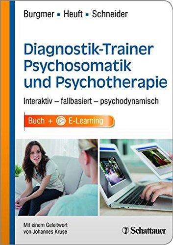Diagnostik-Trainer Psychosomatik und Psychotherapie: Interaktiv - fallbasiert - psychodynamisch  by  Markus Burgmer