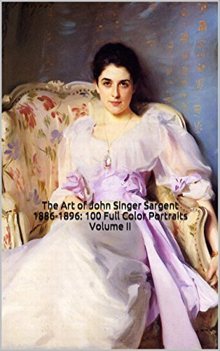 The Art of John Singer Sargent 1886-1896: 100 Full Color Portraits Volume II:  by  Unique Journal