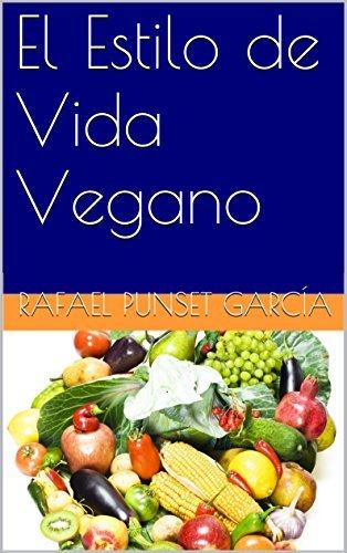 El Estilo de Vida Vegano Rafael Punset García
