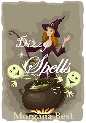 Dizzy Spells (The Kitchen Witch Book 2): (Witch Cozy Mystery series) Morgana Best
