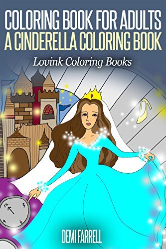 COLORING BOOK FOR ADULTS A Cinderella Coloring Book: Lovink Coloring Books  by  Demi Farrell