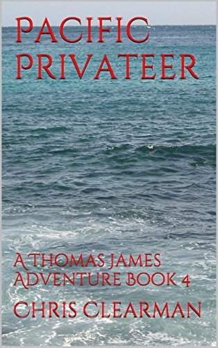 Pacific Privateer: A Thomas James Adventure Book 4 Chris Clearman
