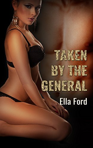 Taken By The General  by  Ella Ford