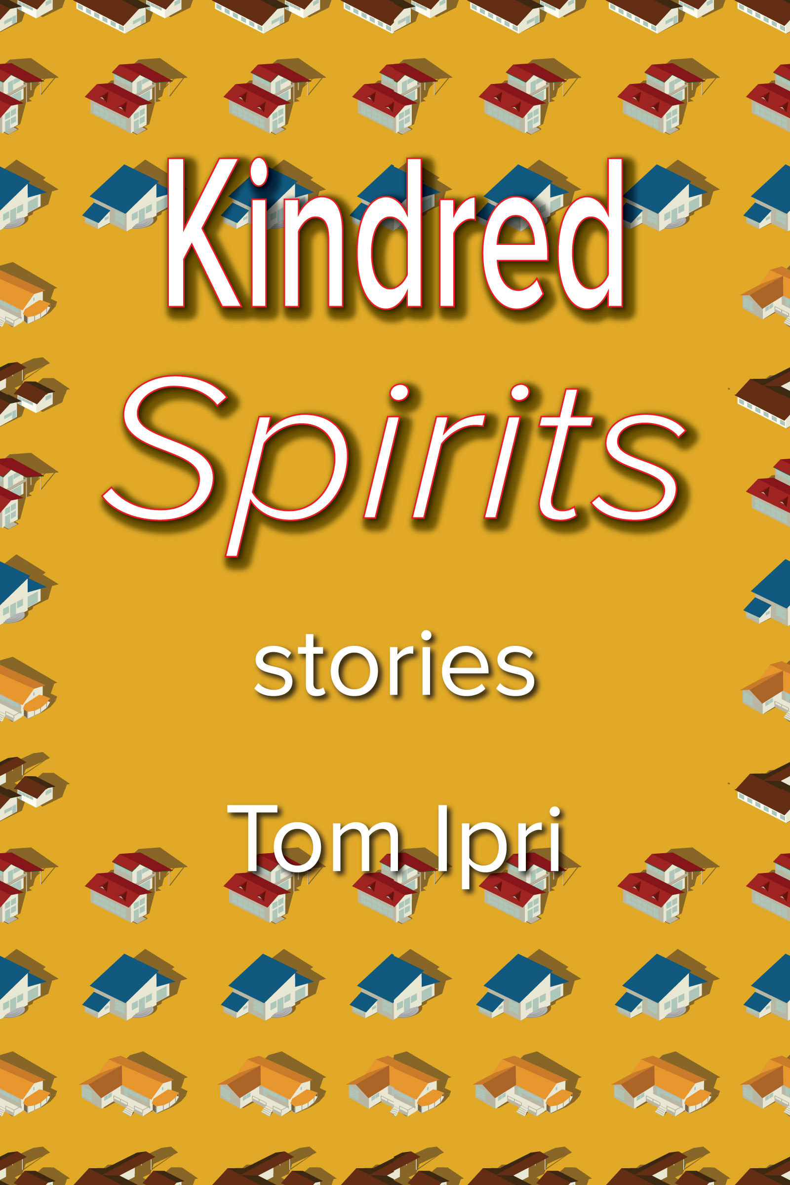 Kindred Spirits: Stories Tom Ipri