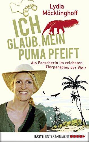 Ich glaub, mein Puma pfeift: Als Forscherin im reichsten Tierparadies der Welt Lydia Möcklinghoff