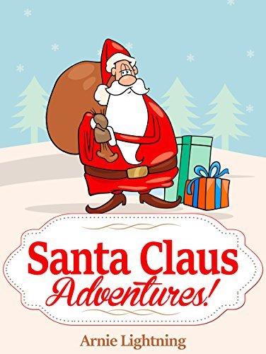 Children Christmas Books: SANTA CLAUS ADVENTURES (Fun Christmas Stories for Kids): Christmas Stories for Kids, Christmas Jokes, and Christmas Activities! Arnie Lightning
