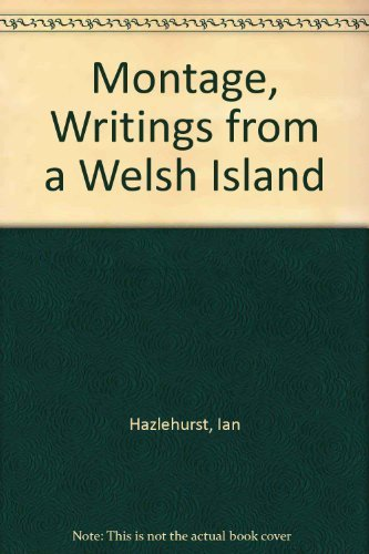 Montage, Writings from a Welsh Island Ian Hazlehurst
