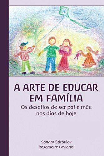 A Arte de Educar em Família: Os desafios de ser pai e mãe nos dias de hoje.  by  Rosemeire Laviano