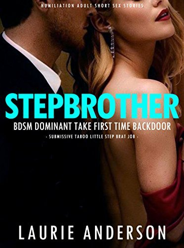 EROTICA:STEPBROTHER BDSM DOMINANT ALPHA TAKE FIRST TIME BACKDOOR HUMILIATION ADULT SHORT SEX STORIES (Submissive Taboo Little Step Brat Job) (Domination Submission Romance Collection Book 1) Laurie Anderson