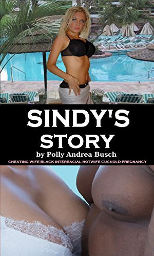 Sindys Story: Cheating Wife Black Interracial Hotwife Cuckold Pregnancy Polly Andrea Busch