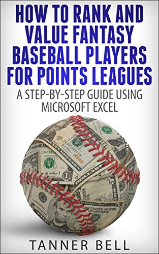 How to Rank and Value Fantasy Baseball Players for Points Leagues: A Step-by-Step Guide Using Microsoft Excel  by  Tanner Bell
