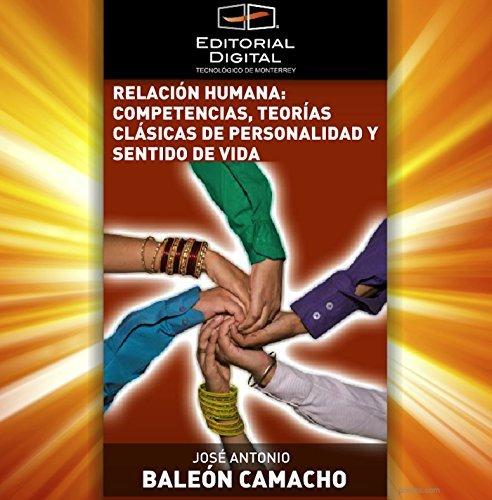 Relación humana: Competencias, teorías clásicas de personalidad y sentido de vida José Antonio Baleón Camacho