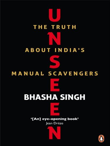 Unseen: The Truth about Indias Manual Scavengers  by  Singh Bhashna