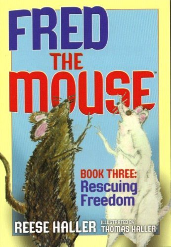 Fred the Mouse Book Three: Rescuing Freedom  by  Reese Haller