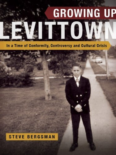GROWING UP LEVITTOWN: In a Time of Conformity, Controversy and Cultural Crisis Steve Bergsman