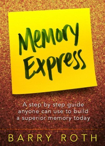Memory Express - A Step By Step Guide Anyone Can Use To Build A Superior Memory Today Barry Roth