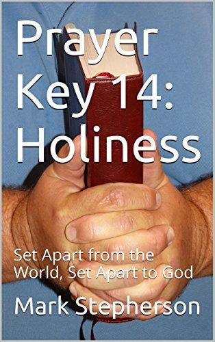 Prayer Key 14: Holiness: Set Apart from the World, Set Apart to God  by  Mark Stepherson