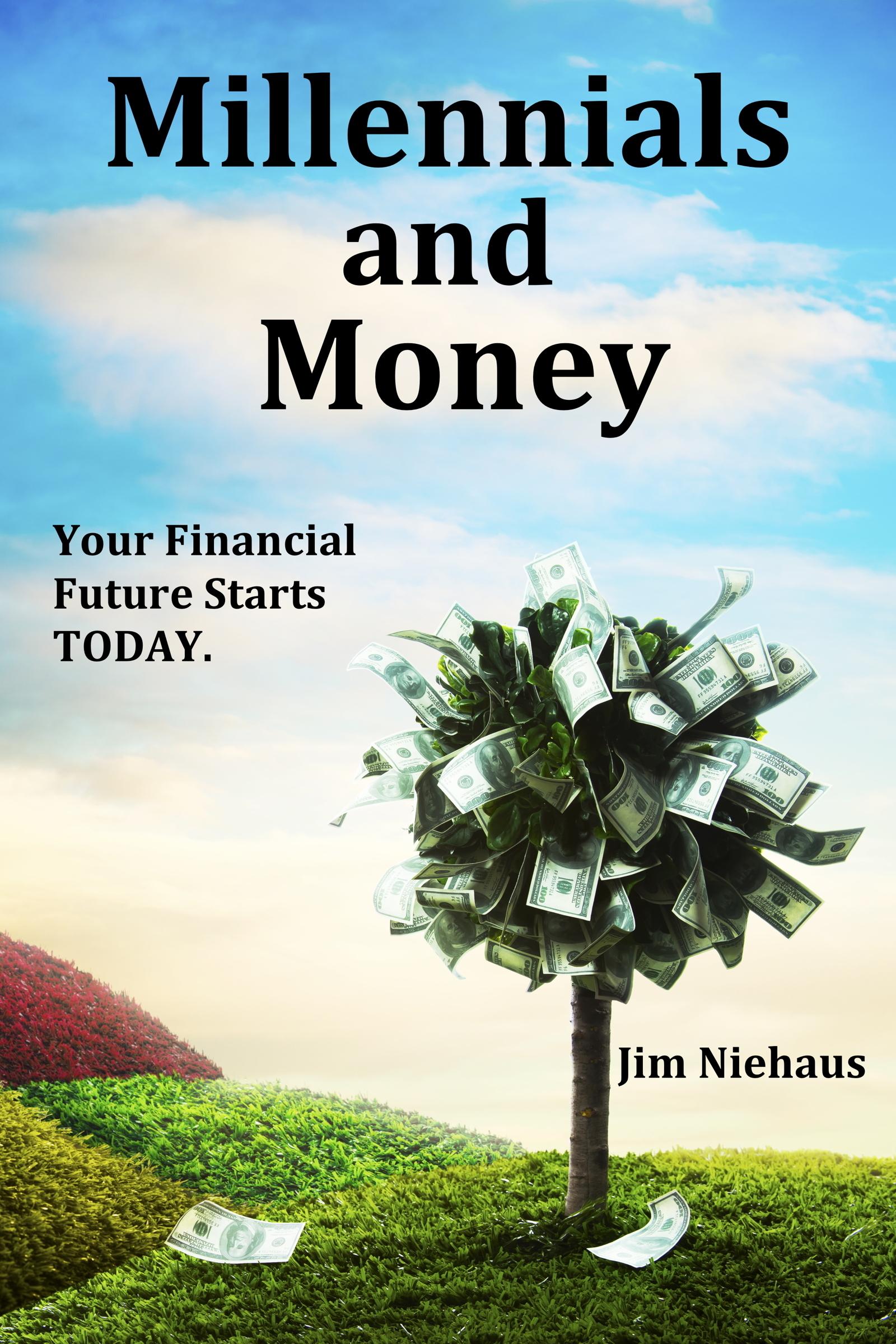 Millennials and Money  by  Jim Niehaus