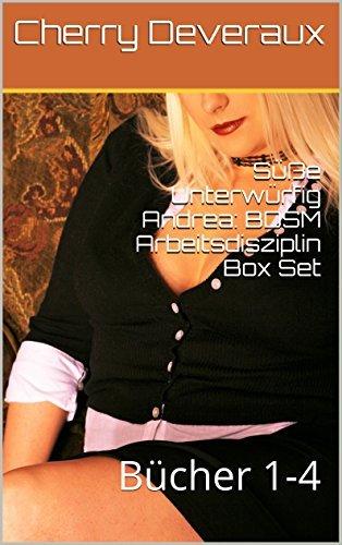 Süße Unterwürfig Andrea: BDSM Arbeitsdisziplin Box Set: Bücher 1-4  by  Cherry Deveraux