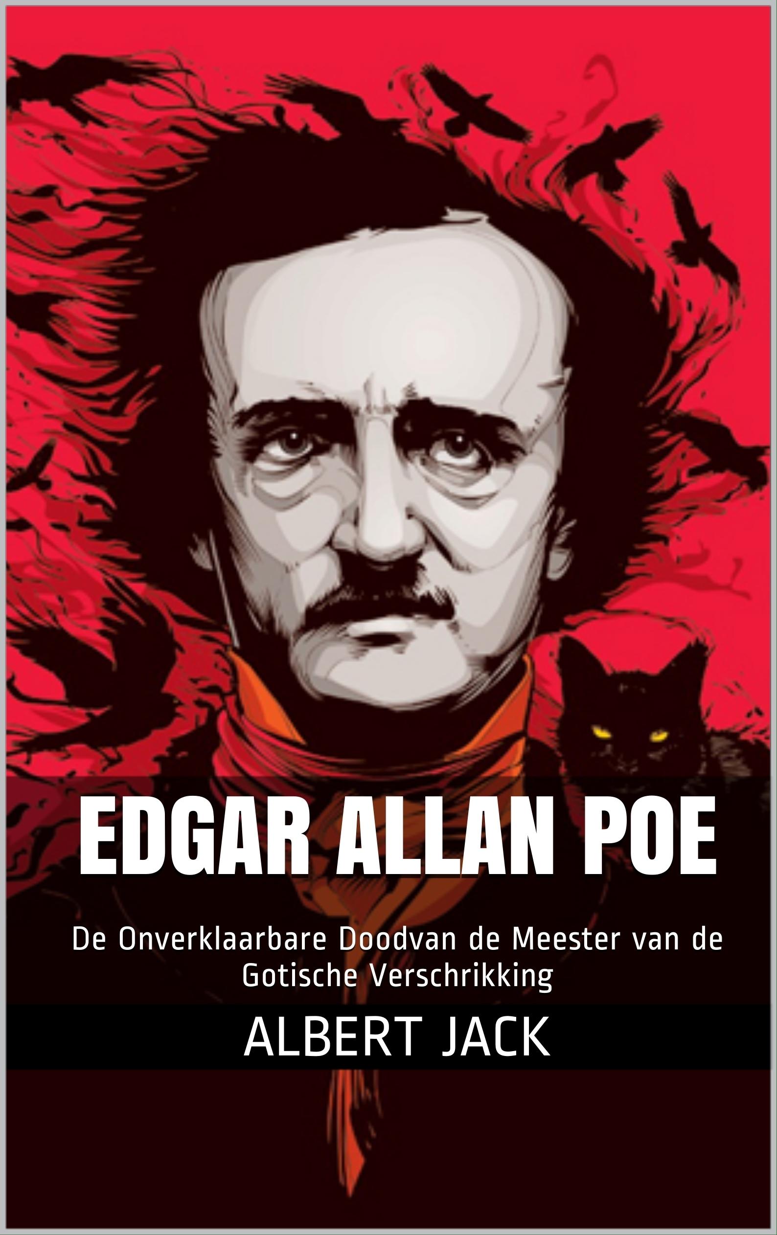 Edgar Allan Poe: De Onverklaarbare Doodvan de Meester van de Gotische Verschrikking Albert Jack