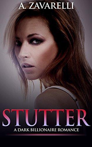 Stutter: A Dark Billionaire Romance (Bleeding Hearts Book 2) A. Zavarelli