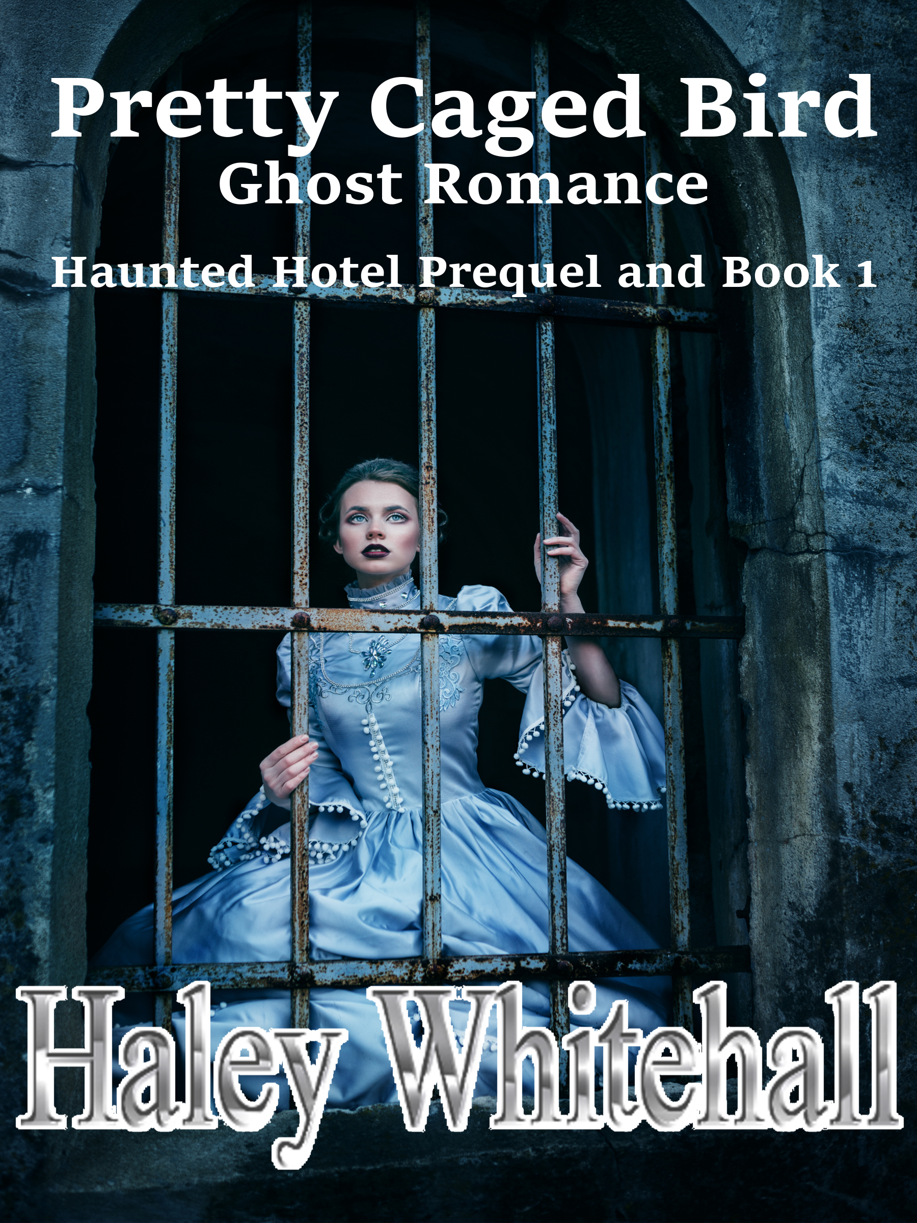 Pretty Caged Bird (Ghost Romance): Haunted Hotel Prequel and Book 1 Haley Whitehall