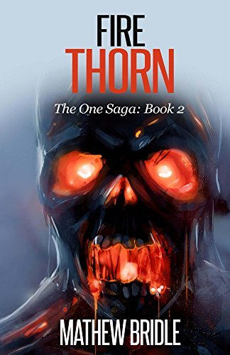 Fire Thorn (The One Saga Book 2) Mathew Bridle