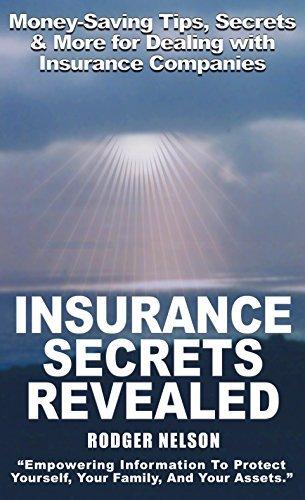 Insurance Secrets Revealed: Money-Saving Tips, Secrets and More, Now Revealed! Rodger Nelson