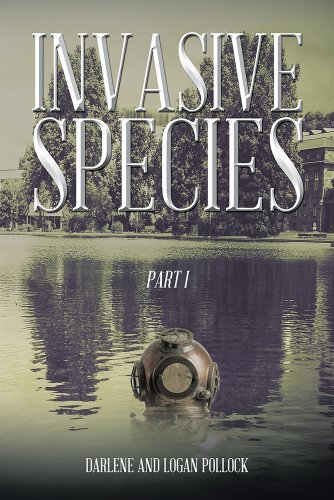 Invasive Species: Part I  by  Darlene and Logan Pollock
