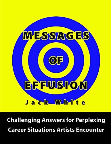 Messages of Effusion: Challenging Answers for Perplexing Career Situations Artists Encounter Jack White