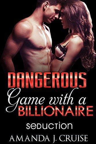 Dangerous Game with a Billionaire: Seduction Part 1/3 Amanda J. Cruise