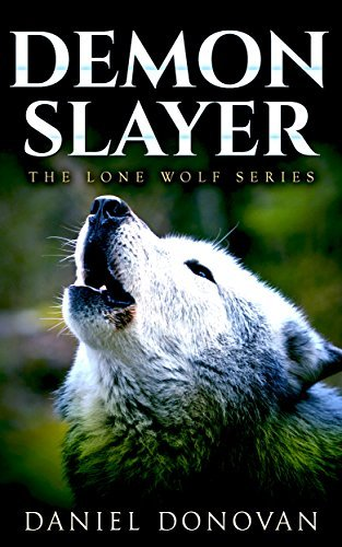 Demon Slayer (Lone Wolf Book 1)  by  Daniel Donovan
