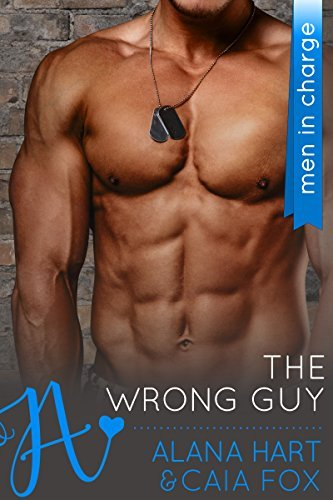 The Wrong Guy (A New Adult Military Romance Novel) Alana Hart